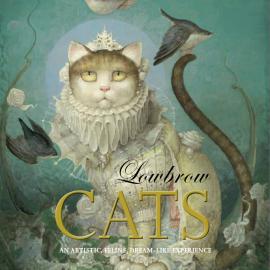 Lowbrow Cats: An Artistic, Feline, Dreamlike Experience